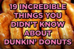 19 Incredible Things You Didn't Know About Dunkin' Donuts