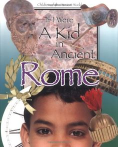 If I Were a Kid in Ancient Rome: Children of the Ancient World by Cobblestone…