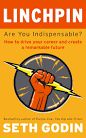 Linchpin: Are You Indispensable? by Seth Godin.