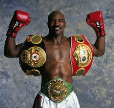 Evander Holyfield - Dad really like him too. That whole ear thing w/Mike Tyson, wow...