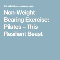 Non-Weight Bearing Exercise: Pilates – This Resilient Beast