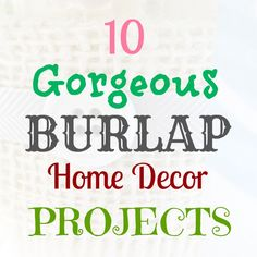 10 Awesome DIY Home Decor Burlap Projects