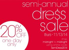 Shop our Semi-Annual Dress Sale - 20% OFF one day only*  Thursday, 11/13/14  Shop IN STORE or ONLINE (CLV.com) using code SemiDress2014  *20% OFF entire purchase of all regular priced merchandise and accessories on 11-13-14 only. Cannot be combined with any other coupon or offer. Good for merchandise only and may not be used for previous purchases, services, gift cards. May not be redeemed for cash or cash equivalents.