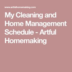 My Cleaning and Home Management Schedule - Artful Homemaking