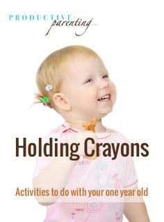 Productive Parenting: Preschool Activities - Holding Crayons - Middle One-Year Old Activities