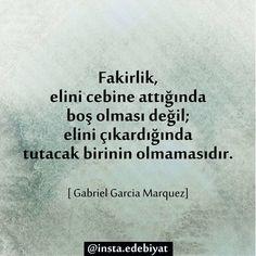 Fakirlik, elini cebine attığında boş olması değil; elini çıkardığında tutacak birinin olmamasıdır. - Gabriel Garcia Marquez #sözler #anlamlısözler #güzelsözler #manalısözler #özlüsözler #alıntı #alıntılar #alıntıdır #alıntısözler
