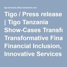 Tigo / Press release | Tigo Tanzania Show-Cases Transformative Financial Inclusion, Innovative Services at the M360 Africa GSMA Conference