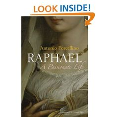 Raphael: A Passionate Life by Antonio Forcellino (July 2012)