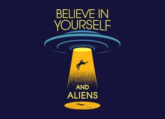 Believe In Yourself And Aliens T-Shirt | SnorgTees