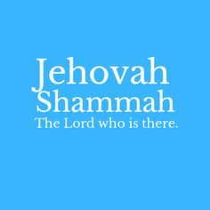 One of the names for God is Jehovah Shammah, The Lord who is there. God is always present with us.
