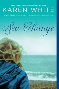 Sea Change by Karen White, an author who is a pro with words and Southern charm.