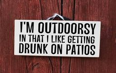 """""""I'm Outdoorsy In That I Like Getting Drunk On Patios"""" Painted Wood Western Sign Home Decor"""