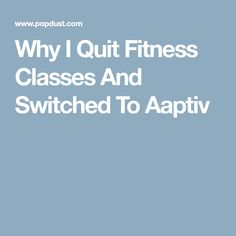 Why I Quit Fitness Classes And Switched To Aaptiv Trainers, Fitness Classes, I Quit, Kickboxing, Personal Trainer, Workout Challenge, Exercises, At Home Workouts, Pilates