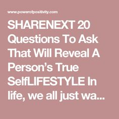 SHARENEXT 20 Questions To Ask That Will Reveal A Person's True SelfLIFESTYLE     In life, we all just want someone to know us, to hear us, and to appreciate us.We want someone to listen to our crazy stories and philosophies at 3AM, call us just to say hello, and ask us those questions that other people didn't. We just want someone to understand us, but not many people take the time to. In today's fast-paced world where people have more distractions than ever, listening and even being…