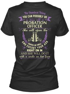 The Dumbest Thing You Can Possibly Do Is Piss Off A Probation Officer She Will Open The Gates Of Hell And Escort Your... Black Women's T-Shirt Back
