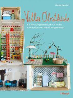 Henrion, Alexia «Villa Obstkiste. Ein Recyclingbastelbuch für kleine Architekten und Möbeldesignerinnen» | 978-3-258-60126-7 | www.haupt.ch