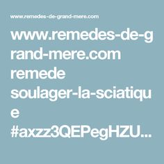 www.remedes-de-grand-mere.com remede soulager-la-sciatique #axzz3QEPegHZU?theme_switch_width=490