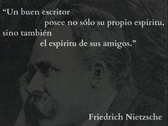 Un buen escritor... Friedrich Nietzsche.