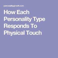 How Each Personality Type Responds To Physical Touch