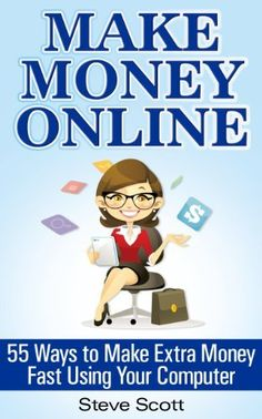 Make Money Online - 55 Ways to Make Extra Money Fast Using Your Computer by Steve Scott, http://www.amazon.com/dp/B00771MWA6/ref=cm_sw_r_pi_dp_6ZCYtb15JZBY8