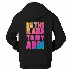 Tv series Broad City hoodie for guys be the Ilana to my Abbi black fleece pullover