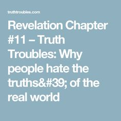 Revelation Chapter #11 – Truth Troubles:  Why people hate the truths' of the real  world