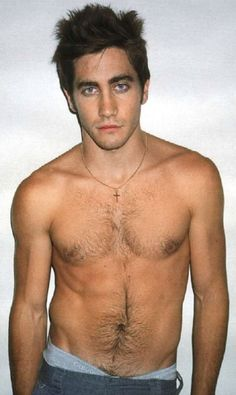 Jake Gyllenhaal. I like chest hair.