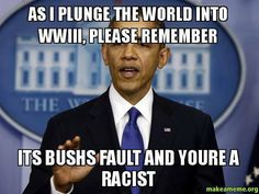 1234965_633772413320277_1764676226_n.jpg (600×450) It's Bushes fault and your a racist...too true picture quote I DON'T agree with. SNARK!