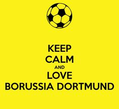 Keep Calm And Love Borussia Dortmund