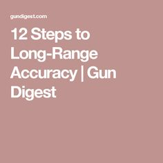 12 Steps to Long-Range Accuracy | Gun Digest