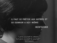 """Lend yourself to others but give yourself to yourself."" Montaigne//"