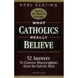 What Catholics Really Believe--Setting the Record Straight: 52 Answers to Common Misconceptions about the Catholic Faith (Paperback)By Karl Keating