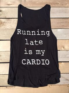 Running Late Is My Cardio Graphic Black Tank Top