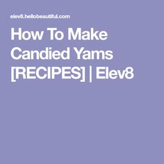 How To Make Candied Yams [RECIPES] | Elev8