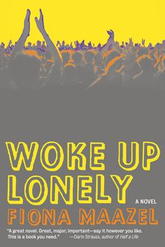 Book Launch: Woke Up Lonely by Fiona Maazel Good Books, Books To Read, My Books, Great Novels, This Is A Book, Book Launch, Ex Wives, Reading Lists, So Little Time