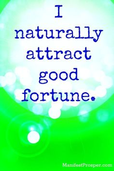 I naturally attract good fortune. #affirmations #inspiration