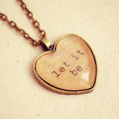 "Beatles Quote Necklace featuring Handmade ""Let It Be"" Heart Pendant on Etsy, $27.00 - I want this really bad."