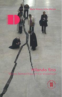 Hilando fino. Voces femeninas en La Violencia | Maria Victoria Uribe Alarcon - Academia.edu