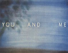 YOU AND ME by Ed Ruscha