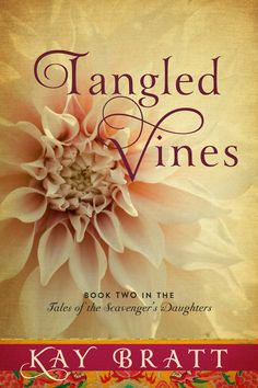 Tangled Vines (Tales of the Scavenger's Daughter, Book Two) eBook: Kay Bratt