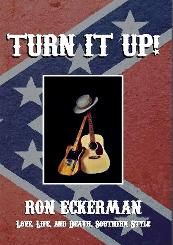 Turn it Up! Love, Life, and Death, Southern Style by Ron Eckerman