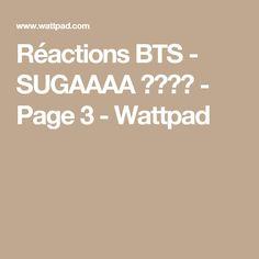 Réactions BTS - SUGAAAA ❤❤❤❤ - Page 3 - Wattpad