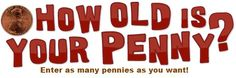 How Old is Your Penny by lawrencehallofscience: Check the date your penny was minted and enter it into the data box. Compare yours to the most common penny dates from everyone's pennies. To date, 36,132 pennies have been entered!