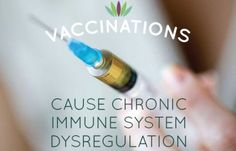 Vaccinations Cause Chronic Immune System Dysregulation