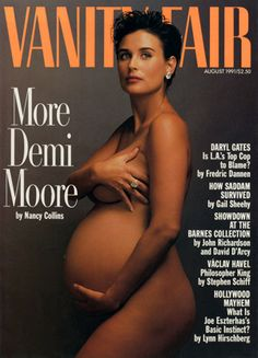 Demi Moore, 7 months pregnant, on Aug 1991 cover of Vanity Fair magazine. Photo by Annie Leibovitz .... Caused quite a controversy: The magazine was wrapped in paper, like a porn magazine, in some places, and banned in others!  Meanwhile, on Manhattan newsstands, it sold out within hours .... May 2012