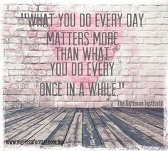 """Small things often. """"What you do every day matters more than what you do every once in a while"""" The Gottman Institute   #gottman"""