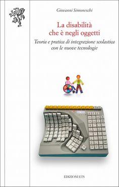 La disabilità che è negli oggetti. Teoria e pratica di integrazione scolastica con le nuove tecnologie, Giovanni Simoneschi (Edizioni ETS, 2011)