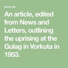 An article, edited from News and Letters, outlining the uprising at the Gulag in Vorkuta in 1953.