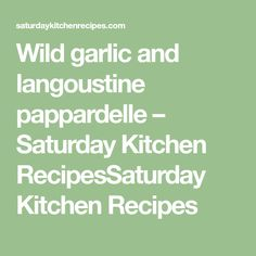 Wild garlic and langoustine pappardelle – Saturday Kitchen RecipesSaturday Kitchen Recipes Saturday Kitchen Recipes, Garlic Flower, Wild Garlic, Pasta Machine, Serving Plates, Unsalted Butter, A Food, Food Processor Recipes, Serving Dishes