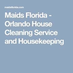 Maids Florida - Orlando House Cleaning Service and Housekeeping Green Cleaning Services, Orlando Florida, Maids, Housekeeping, Clean House, Orlando